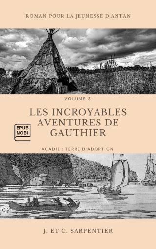 Les incroyables aventures de Gauthier. Vol. 3 (Livre électronique)